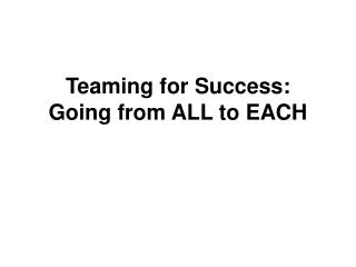 Teaming for Success: Going from ALL to EACH