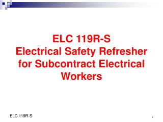 ELC 119R-S Electrical Safety Refresher for Subcontract Electrical Workers