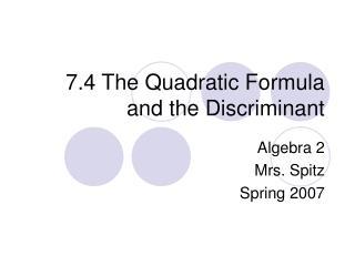 7.4 The Quadratic Formula and the Discriminant