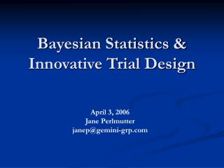 Bayesian Statistics  Innovative Trial Design
