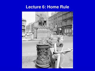 Lecture 6: Home Rule
