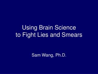 Using Brain Science to Fight Lies and Smears