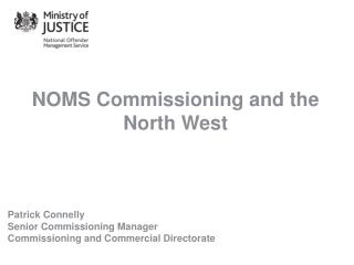 NOMS Commissioning and the North West