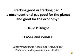 Fracking good or fracking bad  Is unconventional gas good for the planet and good for the economy   David P. Knight  FEA