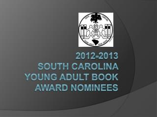 2012-2013 South carolina        Young Adult Book Award Nominees