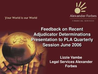 Feedback on Recent Adjudicator Determinations Presentation to PLA Quarterly Session June 2006