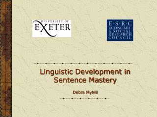 Linguistic Development in Sentence Mastery  Debra Myhill
