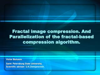 Fractal image compression. And Parallelization of the fractal-based compression algorithm.