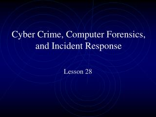 Cyber Crime, Computer Forensics, and Incident Response