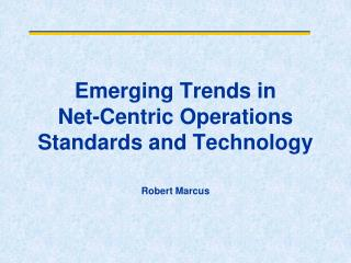 Emerging Trends in  Net-Centric Operations Standards and Technology