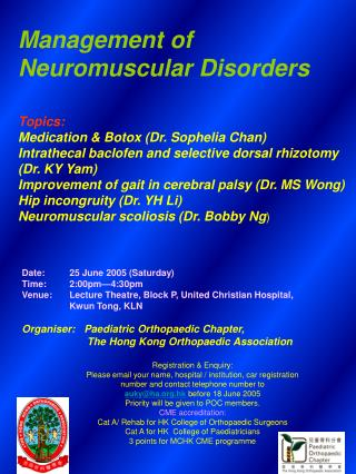 Management of Neuromuscular Disorders  Topics: Medication  Botox Dr. Sophelia Chan Intrathecal baclofen and selective do