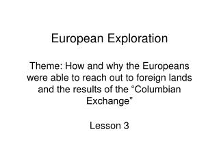 European Exploration  Theme: How and why the Europeans were able to reach out to foreign lands and the results of the  C