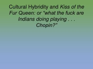 Cultural Hybridity and Kiss of the Fur Queen: or  what the fuck are Indians doing playing . . . Chopin