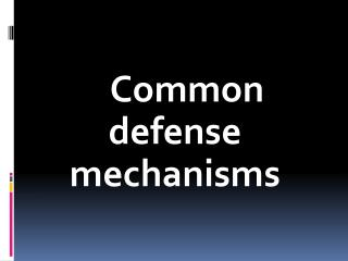 Common defense mechanisms