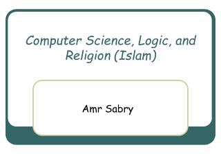 Computer Science, Logic, and Religion Islam