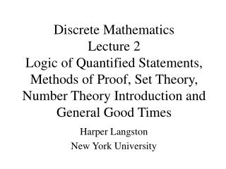Discrete Mathematics Lecture 2 Logic of Quantified Statements, Methods of Proof, Set Theory, Number Theory Introduction