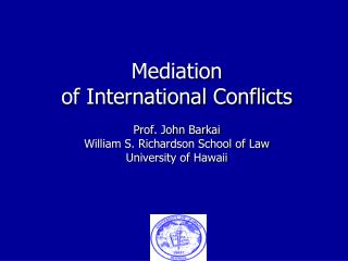 Mediation of International Conflicts  Prof. John Barkai William S. Richardson School of Law University of Hawaii