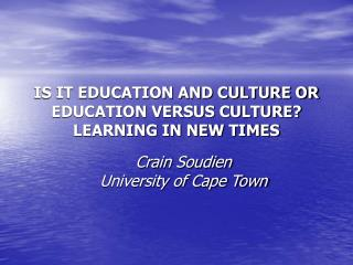 IS IT EDUCATION AND CULTURE OR EDUCATION VERSUS CULTURE LEARNING IN NEW TIMES