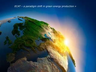 ECAT   a paradigm shift in green energy production