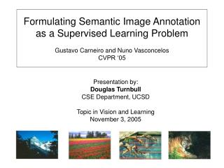Formulating Semantic Image Annotation as a Supervised Learning Problem  Gustavo Carneiro and Nuno Vasconcelos CVPR  05