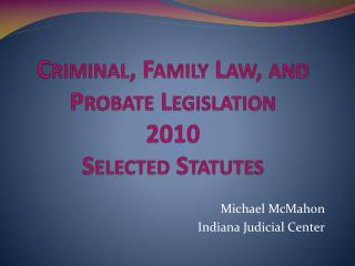 Criminal, Family Law, and Probate Legislation 2010 Selected Statutes