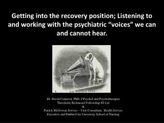 Getting into the recovery position; Listening to and working with the psychiatric  voices  we can and cannot hear.