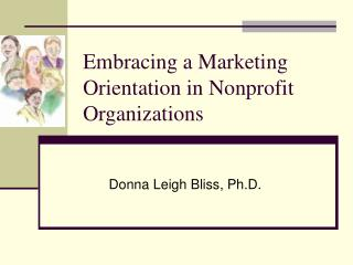 Embracing a Marketing Orientation in Nonprofit Organizations
