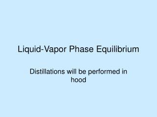 Liquid-Vapor Phase Equilibrium