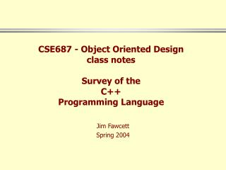 CSE687 - Object Oriented Design class notes  Survey of the  C Programming Language
