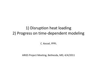 1 Disruption heat loading 2 Progress on time-dependent modeling