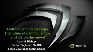 Android gaming on Tegra:  The future of gaming is now,  and it s on the move