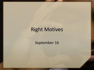 Right Motives