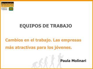 EQUIPOS DE TRABAJO   Cambios en el trabajo. Las empresas m s atractivas para los j venes.  Paula Molinari