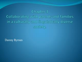 Chapter 3 Collaborating with parents and families in a culturally and linguistically diverse society.