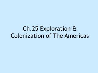 Ch.25 Exploration  Colonization of The Americas