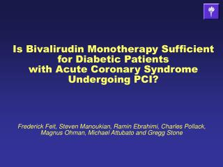 Is Bivalirudin Monotherapy Sufficient  for Diabetic Patients with Acute Coronary Syndrome Undergoing PCI