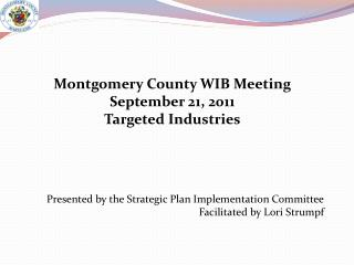 Montgomery County WIB Meeting September 21, 2011 Targeted Industries       Presented by the Strategic Plan Implementatio
