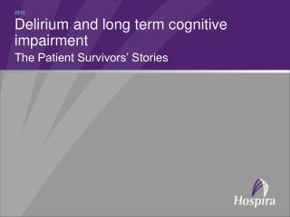 Delirium and long term cognitive impairment The Patient Survivors  Stories