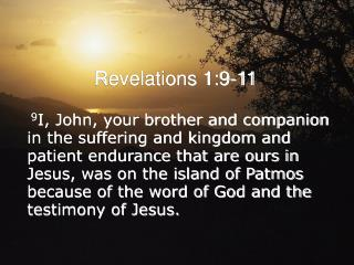 9I, John, your brother and companion in the suffering and kingdom and patient endurance that are ours in Jesus, was on