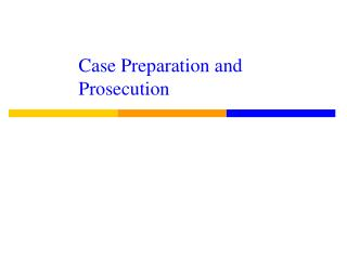 Case Preparation and Prosecution