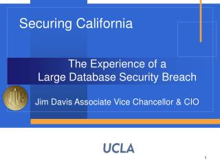 The Experience of a  Large Database Security Breach  Jim Davis Associate Vice Chancellor  CIO