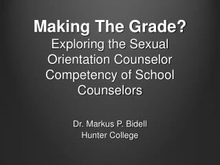 Making The Grade Exploring the Sexual Orientation Counselor Competency of School Counselors