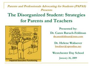 Parents and Professionals Advocating for Students PAPAS Presents: The Disorganized Student: Strategies for Parents and T