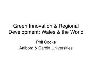 Green Innovation  Regional Development: Wales  the World