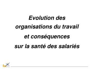 Evolution des organisations du travail et cons quences sur la sant  des salari s