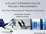 A Client s Perspective of Project Management:  The True Measure of Project Success