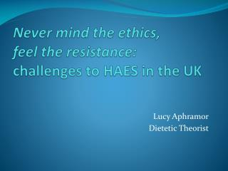 Never mind the ethics,  feel the resistance: challenges to HAES in the UK
