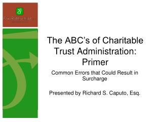 The ABC s of Charitable Trust Administration: Primer