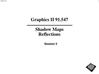 Graphics II 91.547  Shadow Maps Reflections