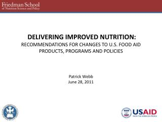 DELIVERING IMPROVED NUTRITION: RECOMMENDATIONS FOR CHANGES TO U.S. FOOD AID PRODUCTS, PROGRAMS AND POLICIES    Patrick W